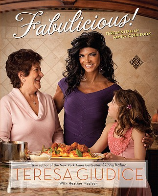 Fabulicious: Teresa's Italian Family Cookbook - Giudice, Teresa, and MacLean, Heather