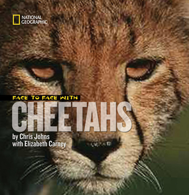 Face to Face with Cheetahs - Johns, Chris, and Carney, Elizabeth
