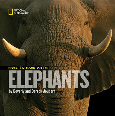 Face to Face with Elephants - Joubert, Beverly (Photographer), and Joubert, Dereck