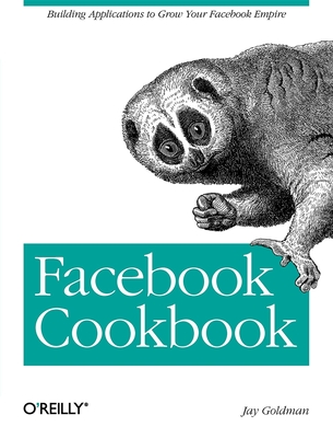 Facebook Cookbook - Goldman, Jay