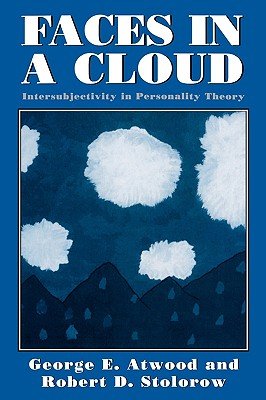 Faces in a Cloud: Intersubjectivity in Personality Theory - Atwood, George E (Editor), and Stolorow, Robert D (Editor)