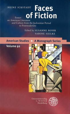 Faces of Fiction: Essays on American Literature and Culture from the Jacksonian Period to Postmodernity - Ickstadt, Heinz