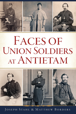 Faces of Union Soldiers at Antietam - Stahl, Joseph, and Borders, Matthew
