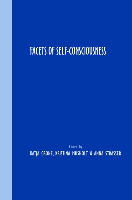 Facets of Self-Consciousness - Crone, Katja, and Musholt, Kristina, and Strasser, Anna