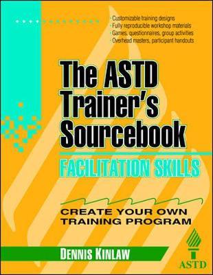 Facilitation Skills: The ASTD Trainer's Sourcebook - Kinlaw, Dennis C, and Roe, Richard L (Editor)