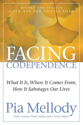 Facing Codependence - Mellody, Pia (Introduction by), and Miller, Andrea Wells (Foreword by), and Miller, J Keith (Foreword by)