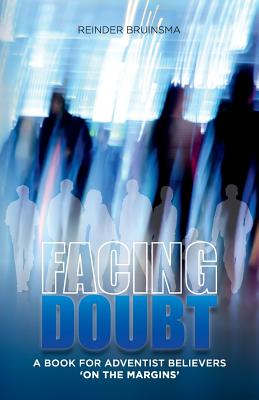 Facing Doubt: A Book for Adventist Believers 'on the Margins' - Bruinsma, Reinder