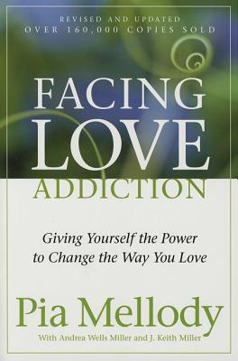 Facing Love Addiction: Giving Yourself the Power to Change the Way You Love - Mellody, Pia, and Miller, Andrea Wells, and Miller, J Keith