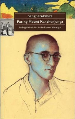 Facing Mount Kanchenjunga: An English Buddhist in the Eastern Himalayas - Sangharakshita
