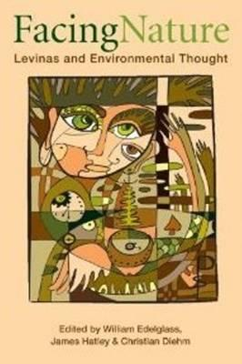 Facing Nature: Levinas & Environmental Thought - Edelglass, William (Editor), and Hatley, James (Editor), and Diehm, Christian (Editor)