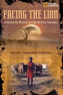 Facing the Lion: Growing Up Maasai on the African Savanna - Lekuton, Joseph Lemasolai, and Viola, Herman