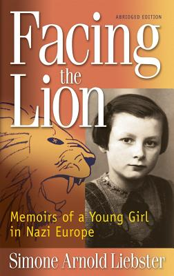 Facing the Lion: Memoirs of a Young Girl in Nazi Europe - Liebster, Simone Arnold