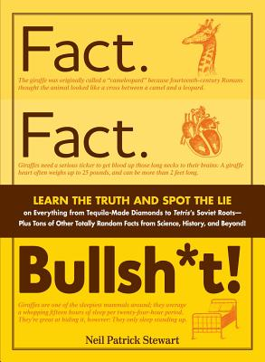 Fact. Fact. Bullsh*t!: Learn the Truth and Spot the Lie on Everything from Tequila-Made Diamonds to Tetris's Soviet Roots - Plus Tons of Other Totally Random Facts from Science, History and Beyond! - Stewart, Neil Patrick