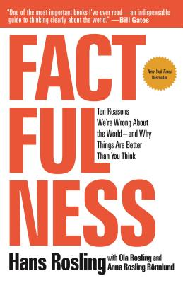 Factfulness: Ten Reasons We're Wrong about the World--And Why Things Are Better Than You Think - Rosling, Hans, and Rosling, Ola, and Ronnlund, Anna Rosling (Screenwriter)