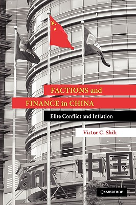 Factions and Finance in China: Elite Conflict and Inflation - Shih, Victor C