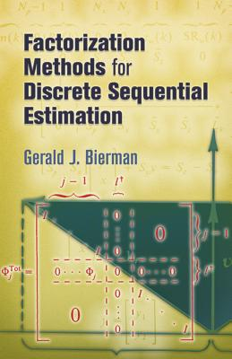 Factorization Methods for Discrete Sequential Estimation - Bierman, Gerald J