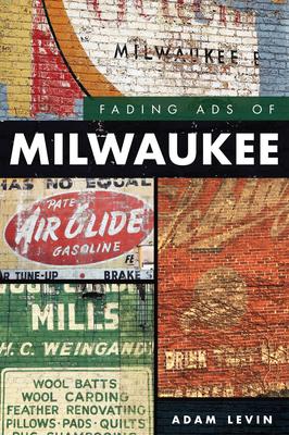 Fading Ads of Milwaukee - Levin, Adam