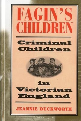 Fagin's Children: Criminal Children in Victorian England - Duckworth, Jeannie