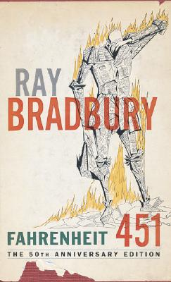 Fahrenheit 451: The Temperature at Which Book Paper Catches Fire, and Burns - Bradbury, Ray D