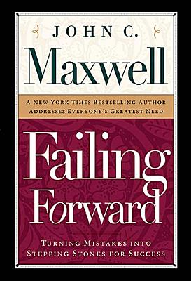 Failing Forward: How to Make the Most of Your Mistakes - Maxwell, John C