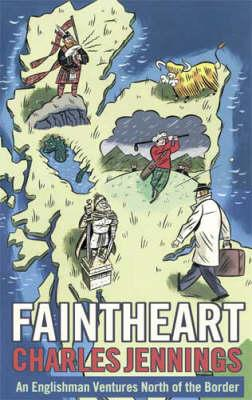 Faintheart: An Englishman Ventures North of the Border - Jennings, Charles