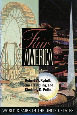 Fair America: World's Fairs in the United States - Rydell, Robert W, and Findling, John E, and Pelle, Kimberly D