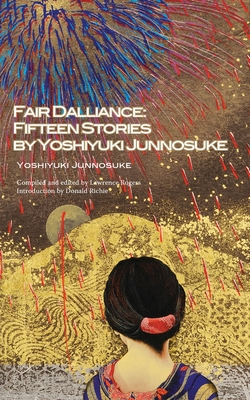 Fair Dalliance: Fifteen Stories by Yoshiyuki Junnosuke - Yoshiyuki, Junnosuke, and Rogers, Lawrence (Translated by), and Richie, Donald (Introduction by)