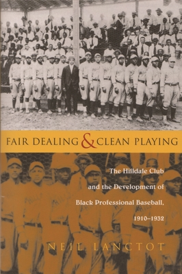 Fair Dealing and Clean Playing: The Hilldale Club and the Development of Black Professional Baseball, 1910-1932 - Lanctot, Neil