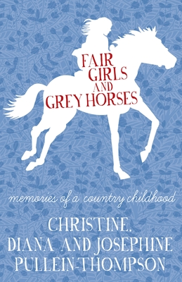 Fair Girls and Grey Horses - Pullein-Thompson, Christine, and Pullein-Thompson, Diana, and Pullein-Thompson, Josephine