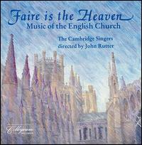 Faire is the Heaven: Music of the English Church - Cambridge Singers (choir, chorus)