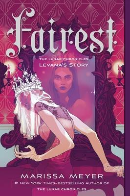 Fairest: The Lunar Chronicles: Levana's Story - Meyer, Marissa