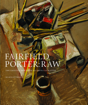 Fairfield Porter: Raw: The Creative Process of an American Master - Ottmann, Klaus