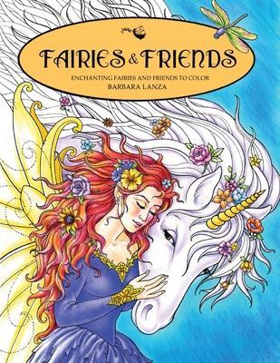 Fairies & Friends: Enchanting Fairies and Friends to Color - Lanza, Barbara