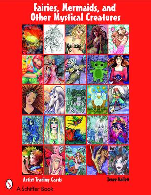 Fairies, Mermaids, & Other Mystical Creatures - Mallett, Renee