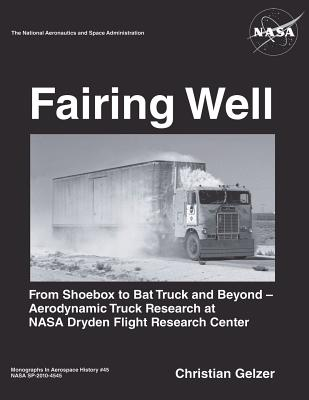 Fairing Well: Aerodynamic Truck Research at Nasa's Dryden Flight Research Center - Gelzer, Christian, and Administration, National Aeronautics and