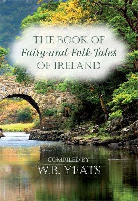 Fairy and Folk Tales of Ireland - Yeats, W. B. (Editor)