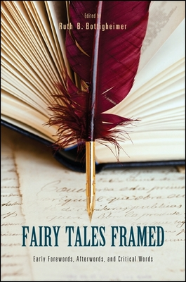 Fairy Tales Framed: Early Forewords, Afterwords, and Critical Words - Bottigheimer, Ruth B (Editor)