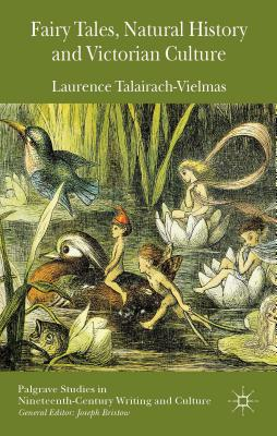 Fairy Tales, Natural History and Victorian Culture - Talairach-Vielmas, Laurence