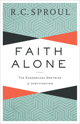 Faith Alone: The Evangelical Doctrine of Justification - Sproul, R C