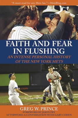 Faith and Fear in Flushing: An Intense Personal History of the New York Mets - Cohen, Gary, and Prince, Greg W, and Fry, Jason (Foreword by)