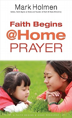 Faith Begins @ Home Prayer - Holmen, Mark