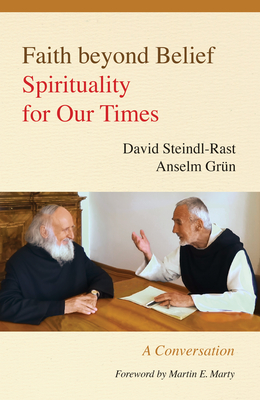 Faith beyond Belief: Spirituality for Our Times - Steindl-Rast, David, and Grun, Anselm, and Maloney, Linda M. (Translated by)
