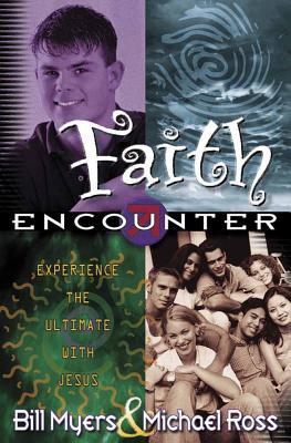 Faith Encounter - Myers, Bill, and Ross, Michael, PhD