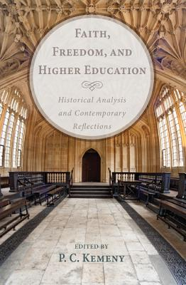 Faith, Freedom, and Higher Education - Kemeny, P C (Editor)
