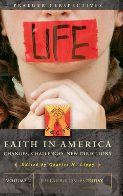 Faith in America: Changes, Challenges, New Directions - Lippy, Charles H