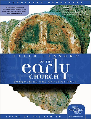 Faith Lessons on the Early Church: Conquering the Gates of Hell - Vander Laan, Ray