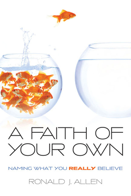 Faith of Your Own: Naming What You Really Believe - Allen, Ronald J, Dr.