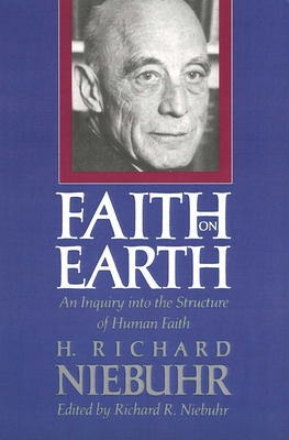 Faith on Earth: An Inquiry Into the Structure of Human Faith - Niebuhr, Richard R (Editor), and Niebuhr, H Richard