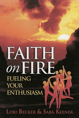 Faith on Fire: Fueling Your Enthusiasm - Becker, Lori A