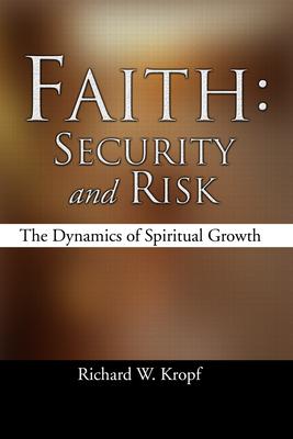 Faith: Security and Risk: The Dynamics of Spiritual Growth - Kropf, Richard W